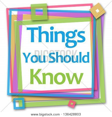 Things you should know text written over colorful background.