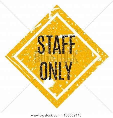Vector illustration. Staff only yellow grungy sticker.