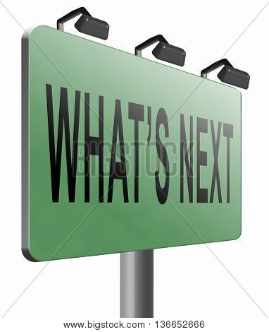 what is next step or move whatâ??s now. Following moves or plans, planning your goals, plan ahead for the future, road sign, billboard., 3D illustration, isolated on white