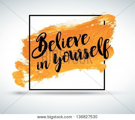 Modern inspirational creative quote on watercolor background: Believe in yourself