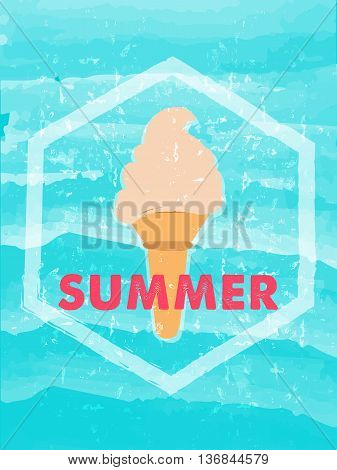 summer with ice cream in hexagon over blue waves banner - text in frame over summery grunge drawn background holiday seasonal concept label