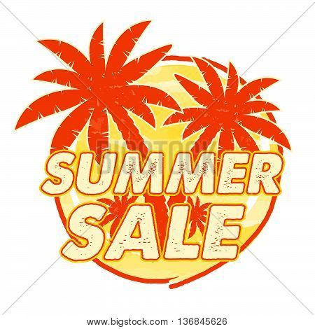 summer sale with palms signs banner - text in yellow orange drawn circle label with symbol, business seasonal shopping concept, vector