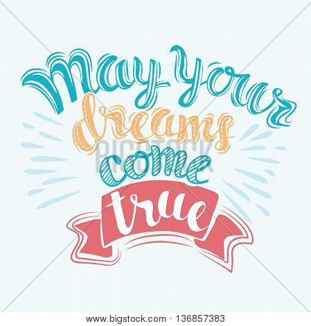 May your dreams come true. Vector Handwritten script lettering for greeting cards. poster