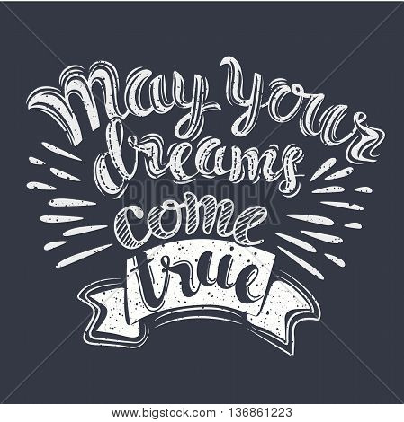 May your dreams come true. Lettering for geeting cardor poster or print in vitage style on dark background