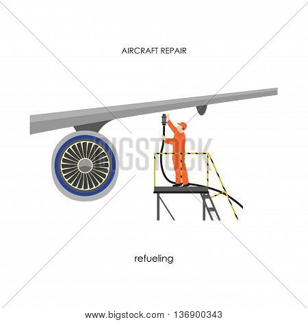 Repair and maintenance aircraft. Man refueling airplane. Vector illustration