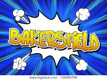 Bakersfield - Comic book style word on comic book abstract background.