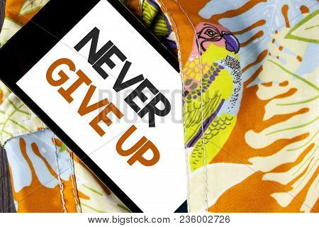 Conceptual Hand Writing Showing Never Give Up. Business Photo Text Be Persistent Motivate Yourself S