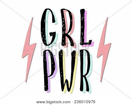 Girl Power Quote. Grl Pwr Hand Drawn Lettering. Womens Right. Female, Feminism Symbols. Vector Illus