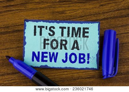 Text Sign Showing It Is Time For A New Job Motivational Call. Conceptual Photo Do Not Stuck In Old W