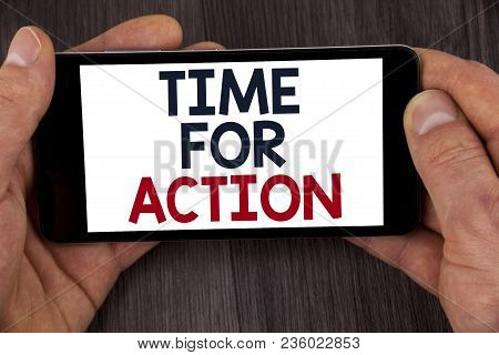 Writing Note Showing  Time For Action. Business Photo Showcasing Do Not Sit Idle Take Initiative Get