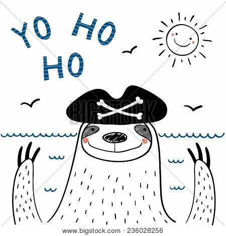Hand Drawn Portrait Of A Cute Funny Pirate Sloth In Tricorne Hat, With Text Yo Ho Ho. Isolated Objec