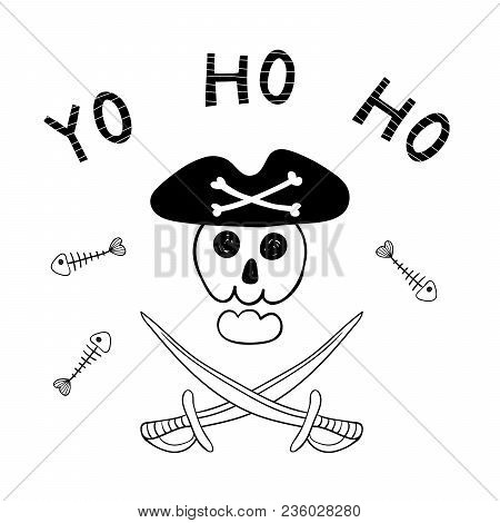 Hand Drawn Funny Jolly Roger, Scull In Pirate Hat, Cutlasses, Fish Bones, Text Yo Ho Ho. Isolated Ob
