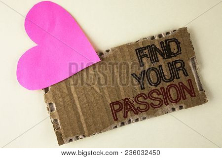 Handwriting Text Find Your Passion. Concept Meaning No More Unemployment Find Challenging Dream Care