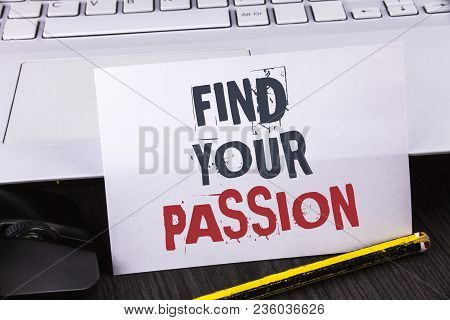 Text Sign Showing Find Your Passion. Conceptual Photo No More Unemployment Find Challenging Dream Ca