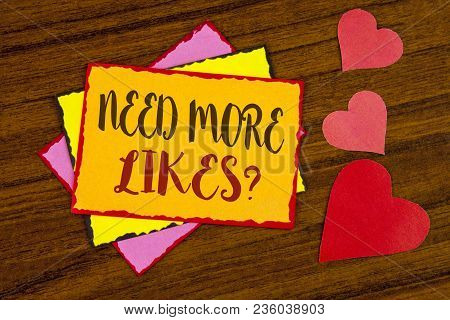 Text Sign Showing Need More Likes Question. Conceptual Photo Social Media Create More Fans Followers
