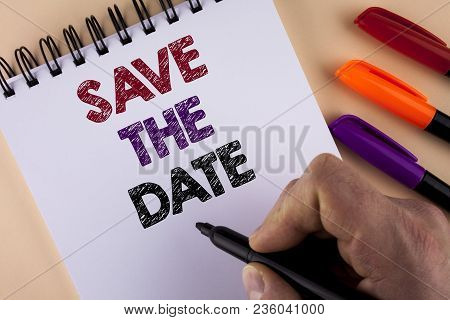 Word Writing Text Save The Date. Business Concept For Organizing Events Well Make Day Special By Eve