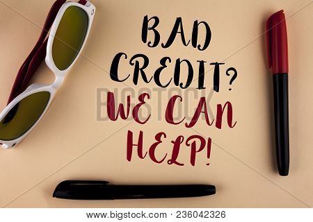 Word Writing Text Bad Credit Question We Can Help Motivational Call. Business Concept For Achieve Go