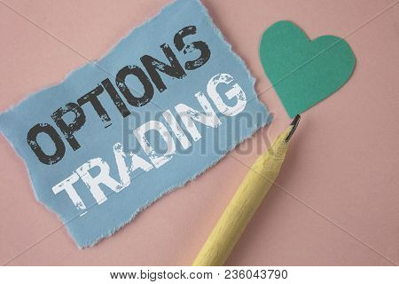 Conceptual Hand Writing Showing Options Trading. Business Photo Showcasing Options Trading Investmen
