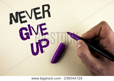Conceptual Hand Writing Showing Never Give Up. Business Photo Showcasing Be Persistent Motivate Your