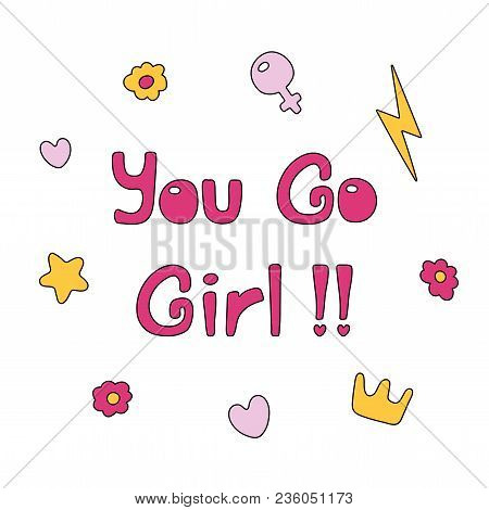 Hand Drawn Quote You Go Girl, With Flowers, Hearts, Star, Lightning Bolt, Golden Crown, Venus Mirror
