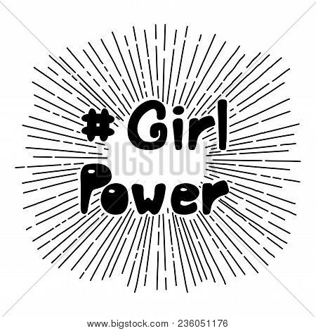 Hand Drawn Quote Girl Power, With Symbolic Black And White Sun Rays In The Background. Isolated Obje