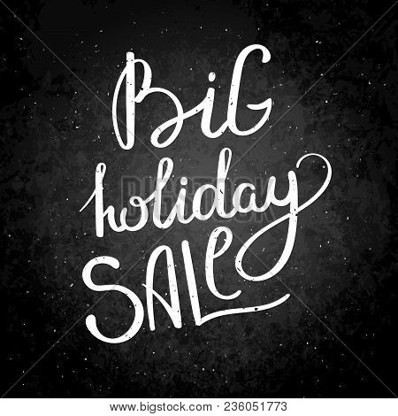 Big Holiday Sale. Hand Drawn Vector Lettering Phrase. Modern Motivating Calligraphy Decor For Wall,