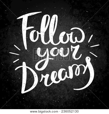 Follow Your Dreams. Hand Drawn Vector Lettering Phrase. Modern Motivating Calligraphy Decor For Wall