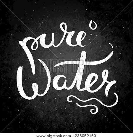 Pure Water. Hand Drawn Vector Lettering Phrase. Modern Motivating Calligraphy Decor For Wall, Poster