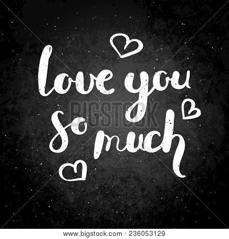 Love You So Much. Hand Drawn Vector Lettering Phrase. Modern Motivating Calligraphy Decor For Wall,