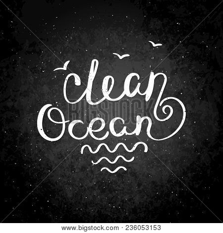 Clean Ocean. Hand Drawn Vector Lettering Phrase. Modern Motivating Calligraphy Decor For Wall, Poste
