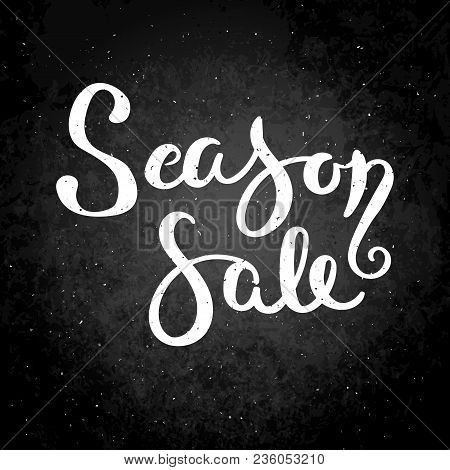 Season Sale. Hand Drawn Vector Lettering Phrase. Modern Motivating Calligraphy Decor For Wall, Poste