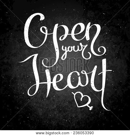 Open Your Heart. Hand Drawn Vector Lettering Phrase. Modern Motivating Calligraphy Decor For Wall, P