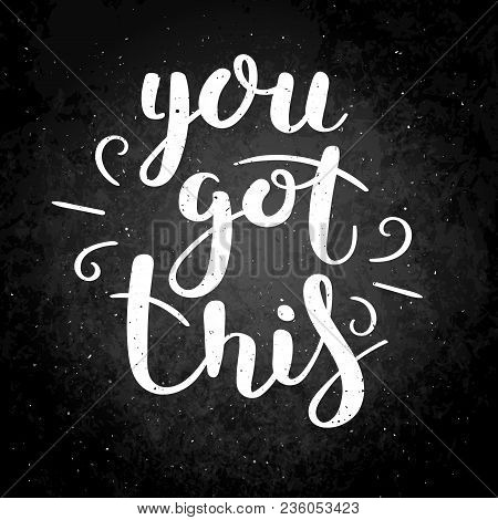 You Got This. Hand Drawn Vector Lettering Phrase. Modern Motivating Calligraphy Decor For Wall, Post