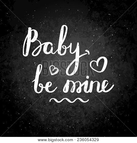 Baby. Be Mine. Hand Drawn Vector Lettering Phrase. Modern Motivating Calligraphy Decor For Wall, Pos
