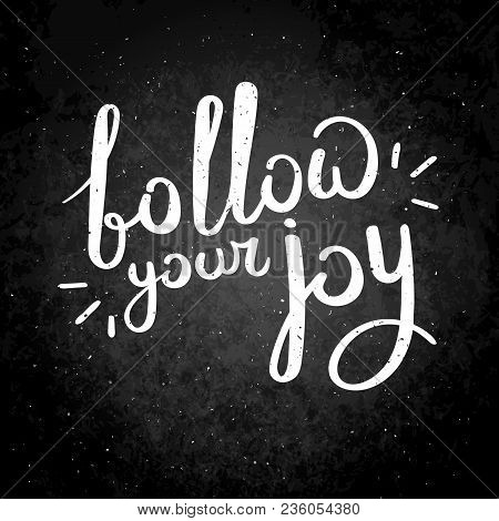 Follow Your Joy. Hand Drawn Vector Lettering Phrase. Modern Motivating Calligraphy Decor For Wall, P