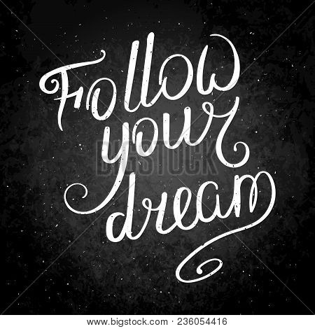 Follow Your Dream. Hand Drawn Vector Lettering Phrase. Modern Motivating Calligraphy Decor For Wall,