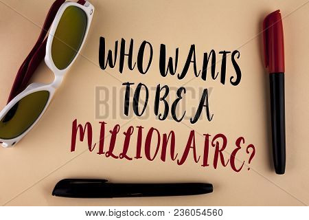 Word Writing Text Who Wants To Be A Millionaire Question. Business Concept For Earn More Money Apply