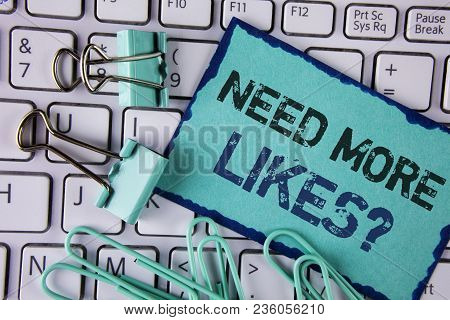 Handwriting Text Need More Likes Question. Concept Meaning Social Media Create More Fans Followers C