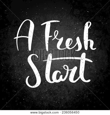 A Fresh Start. Hand Drawn Vector Lettering Phrase. Modern Motivating Calligraphy Decor For Wall, Pos
