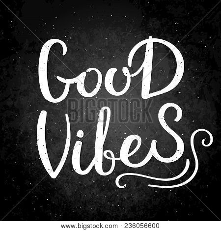 Good Vibes. Hand Drawn Vector Lettering Phrase. Modern Motivating Calligraphy Decor For Wall, Poster