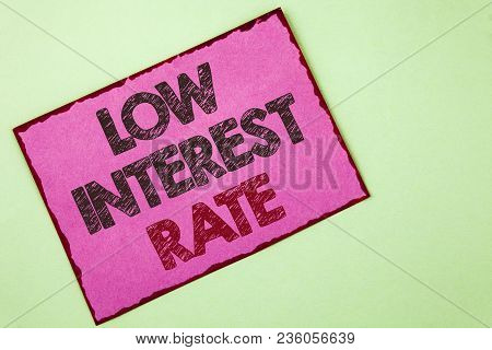 Word Writing Text Low Interest Rate. Business Concept For Manage Money Wisely Pay Lesser Rates Save