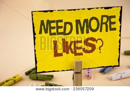 Handwriting Text Writing Need More Likes Question. Concept Meaning Social Media Create More Fans Fol