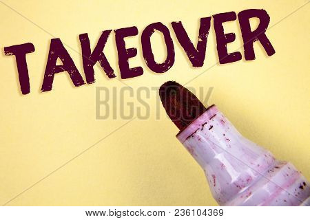 Text Sign Showing Takeover. Conceptual Photo Assuming Control Of Something Corporate Purchase Strate