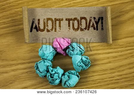 Writing Note Showing  Audit Today. Business Photo Showcasing Inspection Made Right Now To Personal O