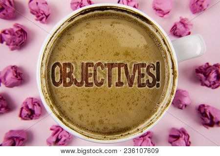 Writing Note Showing  Objectives Motivational Call. Business Photo Showcasing Goals Planned To Be Ac