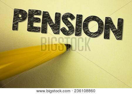 Word Writing Text Pension. Business Concept For Income Seniors Earn After Retirement Saves For Elder