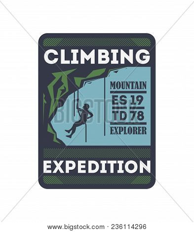 Climbing Expedition Vintage Isolated Badge. Mountain Explorer Sign, Touristic Adventure Label, Natur