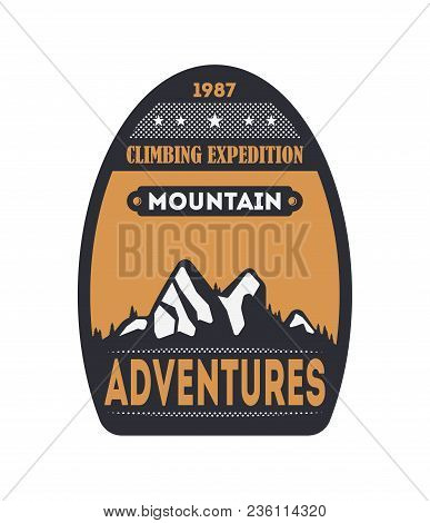 Mountain Adventures Vintage Isolated Badge. Outdoor Explorer Sign, Touristic Expedition Label, Natur