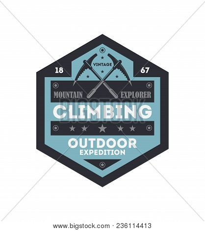 Outdoor Rock Climbing Vintage Isolated Badge. Mountain Explorer Sign, Touristic Expedition Label, Na