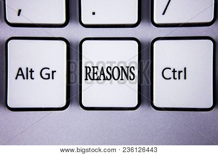 Text Sign Showing Reasons. Conceptual Photo Causes Explanations Justifications For An Action Or Even